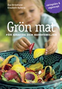 Åsa Strindlund Elisabeth Kylberg Grön mat för gravida och barnfamiljer